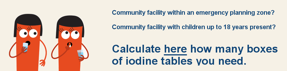 Community facility within an emergency planning zone? Community facility with children up to 18 years present? Calculate here how many boxes of iodine tablets you need.